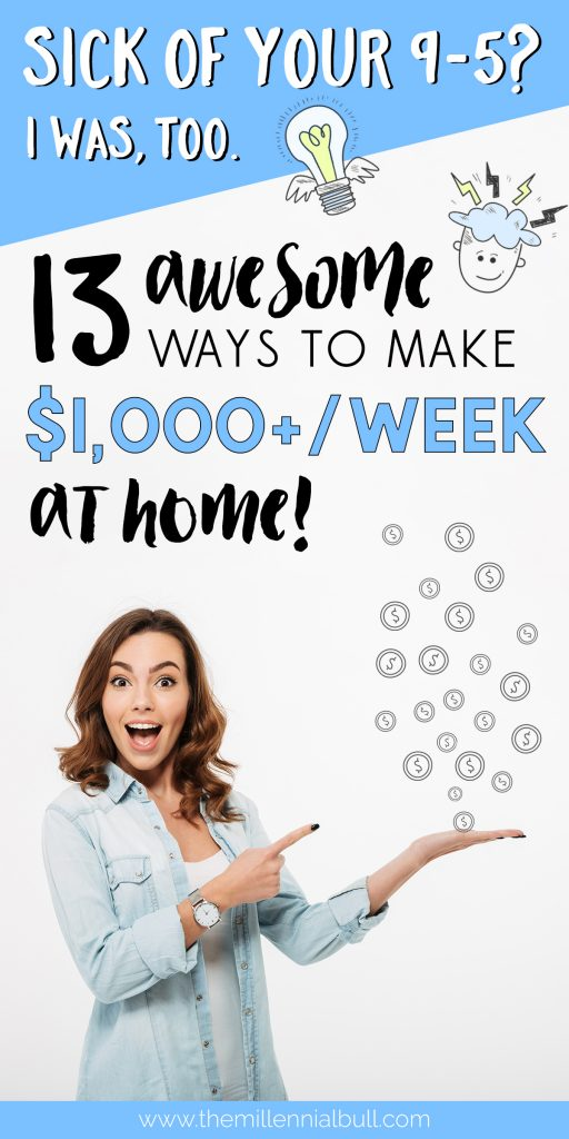 Sick of your 9-5? I was, too. 13 Awesome ways to make $1,000/week at home! Real work from home jobs to quit your job and work for yourself.