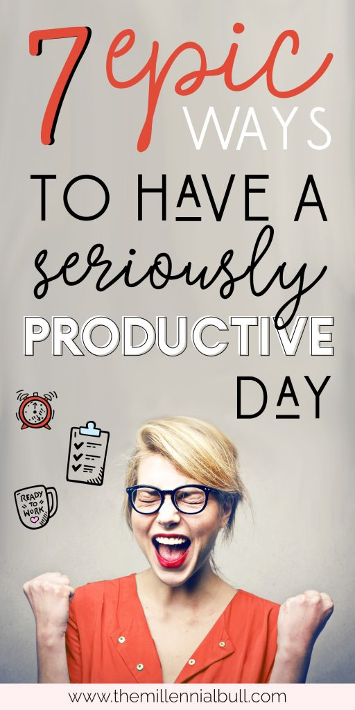 Epic ways to a have a seriously productive day - learn to manage your time like a boss and accomplish all of your goals! | themillennialbull.com