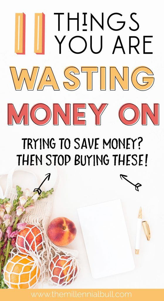 Things to stop buying to save money - Things you are wasting money on - stop buying these things to save | themillennialbull.com