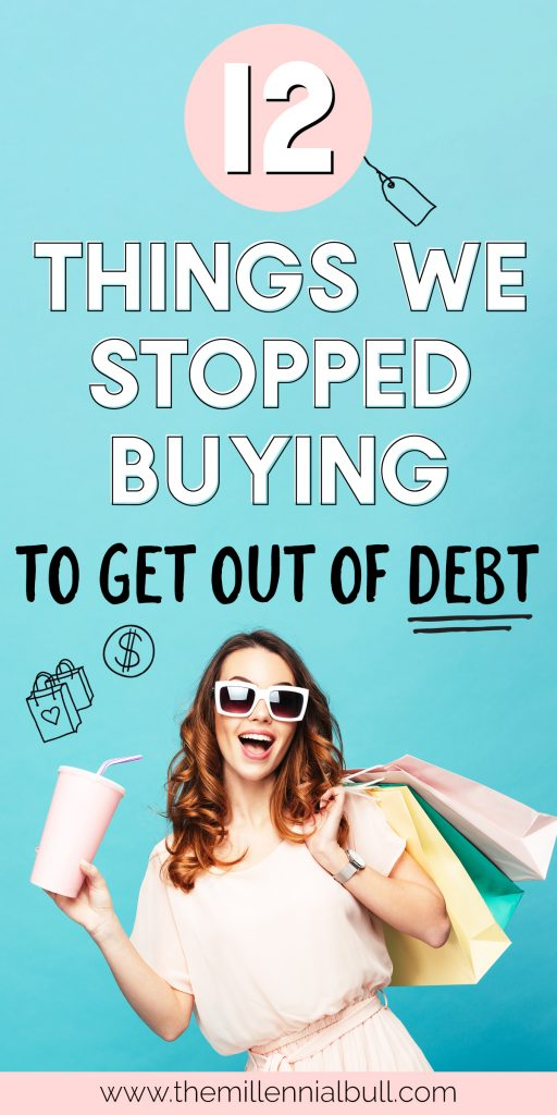 12 things we stopped buying to get out of debt. Need to save money or pay off debt? You are probably wasting money on at least some of these things! Stop buying them or find a cheaper alternative to start living more frugally. | themillennialbull.com