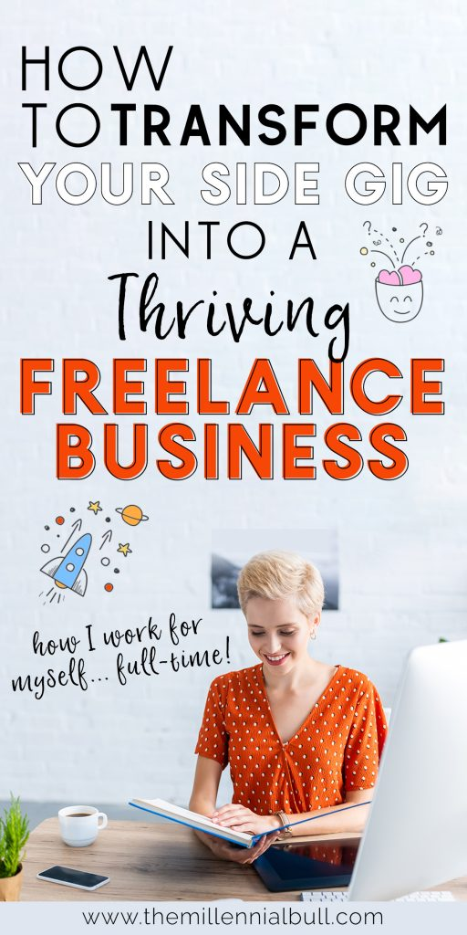 How to transform your side gig into a thriving freelance business. Learn how to work from home full-time and be a full fledged entrepreneur and small business owner, rather than working part time while still working your 9 to 5!